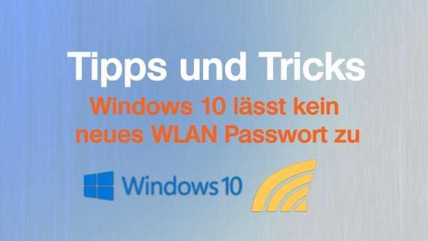 Windows 10 lässt kein neues WLAN Passwort zu