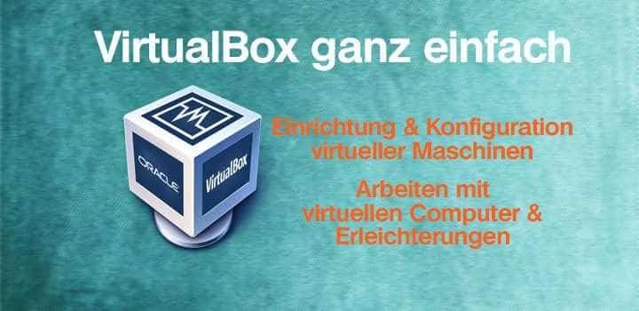 VirtualBox ganz einfach – Teil 2
