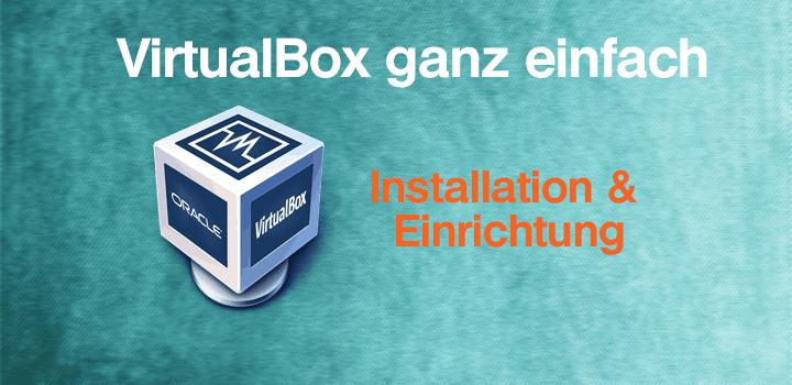 VirtualBox einfach nutzen können – Video-Tutorial Reihe