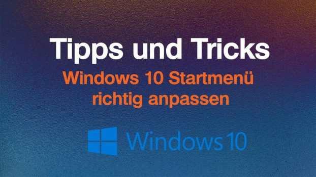 Windows 10 Startmenü richtig anpassen