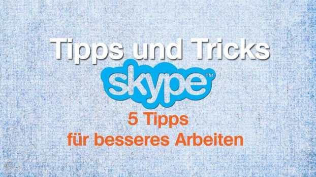 Skype – 5 Tipps für besseres Arbeiten
