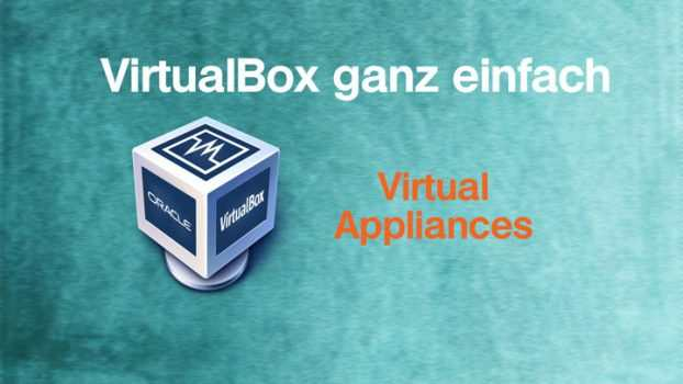 VirtualBox ganz einfach: Virtual Appliances