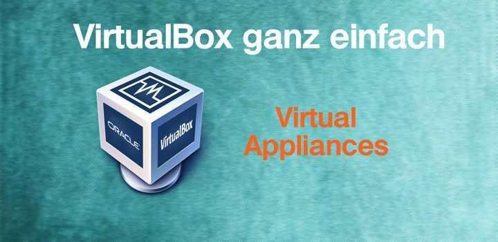 VirtualBox ganz einfach: Virtual Appliances
