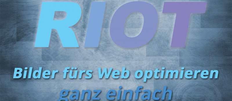 Bilder optimieren fürs Web mit RIOT
