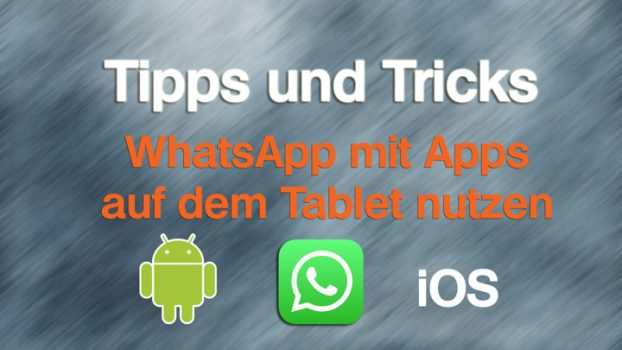WhatsApp auf Tablet oder iPad mit Apps nutzen