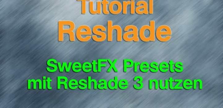 Reshade 3 Tutorial : SweetFX Presets nutzen