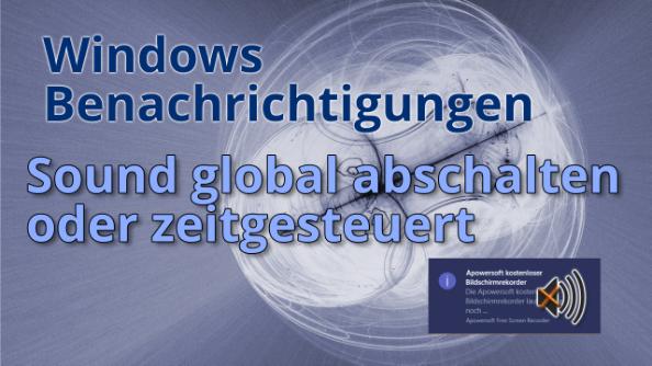 Windowsbenachrichtigungen – Sound zeitgesteuert an- & abschalten